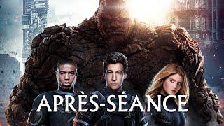L'APRÈS-SÉANCE - Les 4 Fantastiques (+ des news !)