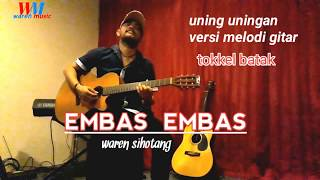 Embas Embas uning uningan tortor batak versi melodi gitar tokkel batak waren sihotang.mp3