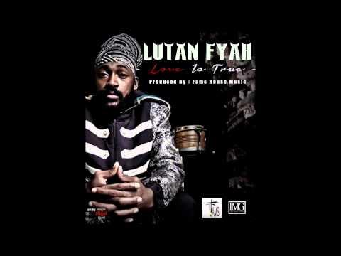 Lutan Fyah - Love Is True - Fams House Music