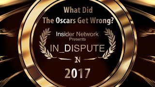 In_Dispute - 2017 Oscars: What Did They Get Wrong?