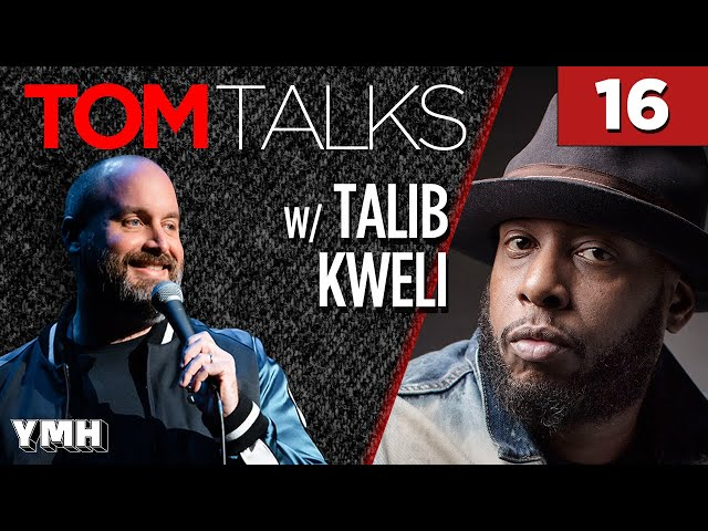 Tom Talks - Ep16 w/ Talib Kweli