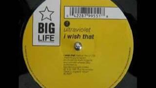 Ultraviolet - I Wish That (Radical Mix)