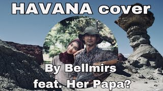 Gambar cover Havana (Camila Cabello) - Covered by Bellmirs Feat. Papa (instagram)