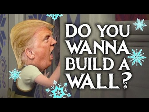 Do You Wanna Build A Wall?  Donald Trump