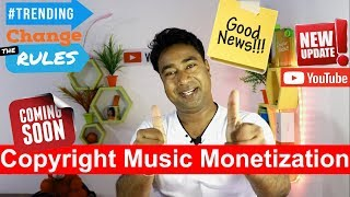 Coming Soon Monetization of Copyright Claimed Music Video  ! Trending Section Rule Change