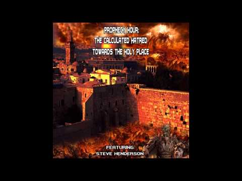PROPHECY HOUR: The Calculated Hatred towards the Holy Place