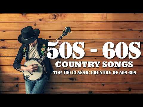 Best Classic Country Songs Of 50s 60s - Top 100 Classic Country Of 50s 60s - Greatest Old Country