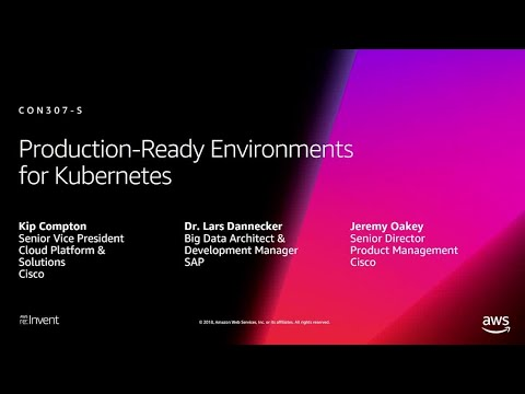 AWS re:Invent 2018: Production-Ready Environments for Kubernetes (CON307-S)