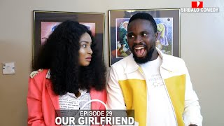 OUR GIRLFRIEND - SIRBALO AND BAE ( EPISODE 29 )