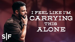 I Feel Like I'm Carrying This Alone | Steven Furtick