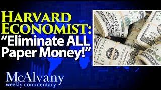"Harvard Economist"" ""Eliminate All Paper Money!"" - Free Market Will Emerge"