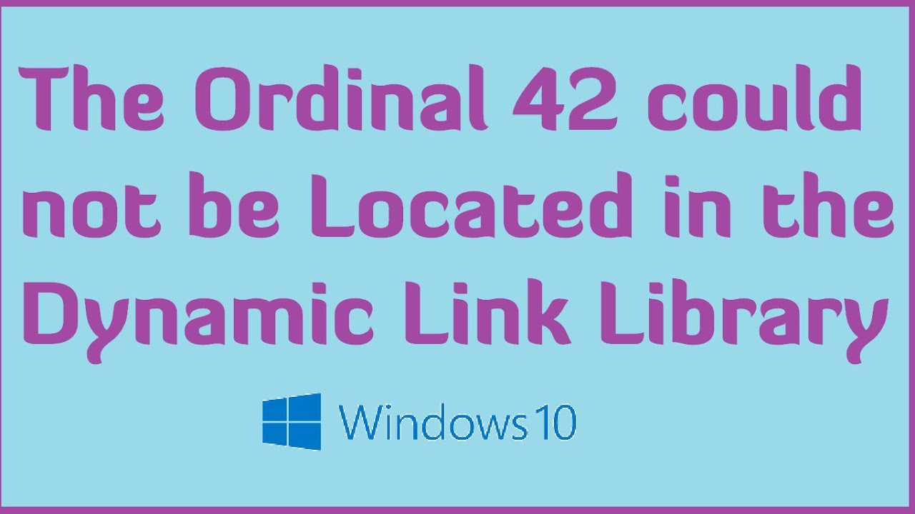 The Ordinal 42 could not be Located in the Dynamic Link Library Error in  Windows 10 - How to fix