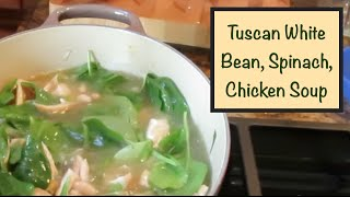 Tuscan White Bean, Spinach, Chicken Soup