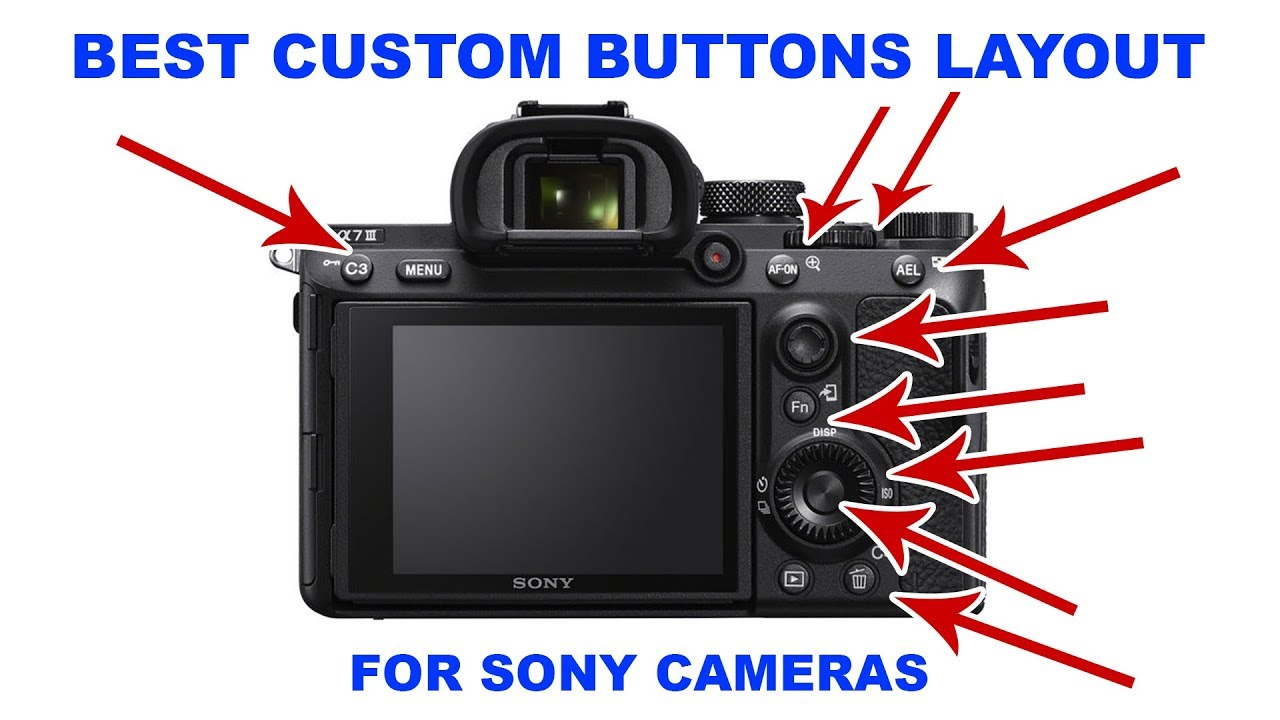 The Best Custom Key Buttons Layout For Hybrid Sony Camera Shooters A7iii Setup Youtube