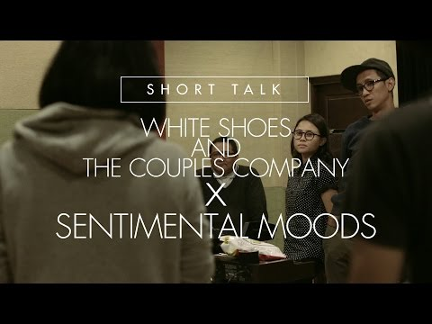 Short Talk : White Shoes And The Couples Company x Sentimental Moods