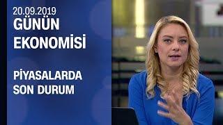 Piyasalarda son durum Günün Ekonomisi 20 09 2019 Cuma