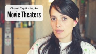 Closed Captions and Movie Theaters - Jessica Flores