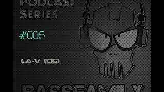 BASSFAMILY PODCAST SERIES #005 with LA-V