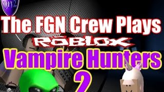 The FGN Crew Plays: ROBLOX - Vampire Hunters 2 (PC)