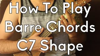 How To Play Barre Chords - Dominant 7 C Shape, Blues Chord - Easy Ukulele