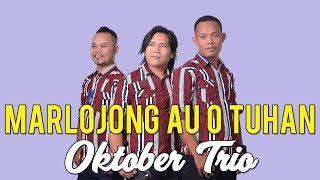 "Video OKTOBER TRIO "" MARLOJONG AU O TUHAN "" download MP3, 3GP, MP4, WEBM, AVI, FLV September 2018"