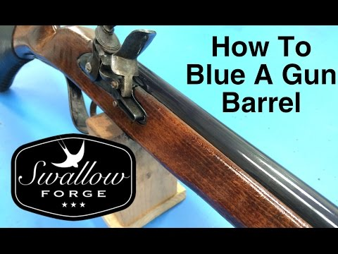 How to Cold Blue a Musket / Rifle /Gun Barrel : Swallow Forge