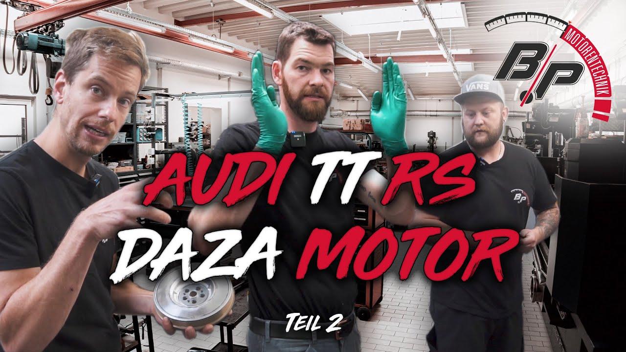 Audi TT RS | Daza Motor | Es geht weiter mit jeder Menge KURBELWELLE | BP Motorentechnik