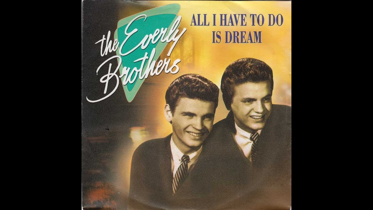 Everly Brothers All I Have To Do Is Dream Claudette A