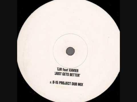 TJR Ft. Xavier - Just Gets Better (B-15 Project Dub Mix)
