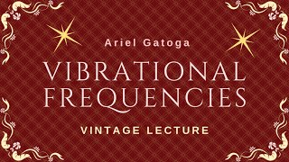 Vibrational Frequencies - A Vintage Lecture by Ariel Gatoga
