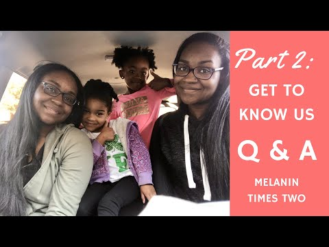 PART 2: Get To Know Us Q & A! | Melanin Times Two