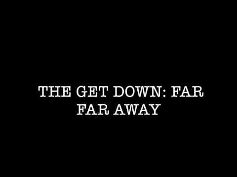 The Get Down Lyrics: Far far Away