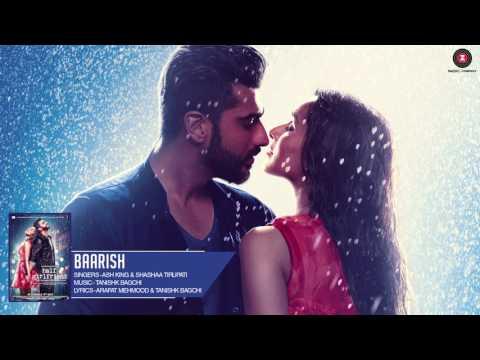 Baarish   Full Audio   Half Girlfriend   Arjun Kapoor & Shraddha Kapoor  Ash King & Shashaa Tirupati