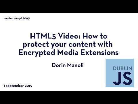 HTML5 Video: How to protect your content with Encrypted Media Extensions - Dorin Manoli