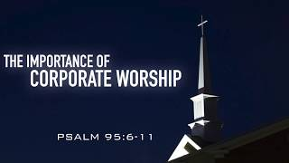 THE IMPORTANCE OF CORPORATE WORSHIP - Hope of Glory (Pastor Billy)