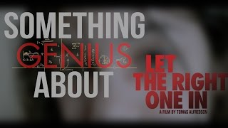 Something Genius About | Let the Right One In