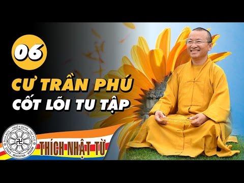 Cư Trần Phú 6: Cốt lõi tu tập (04/04/2010)