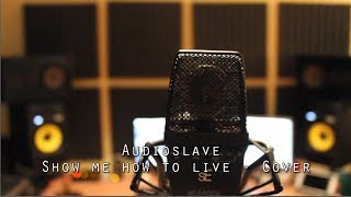 Audioslave - Show me how to live - Cover