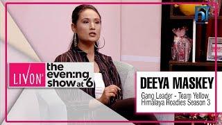 GANG LEADER DEEYA MASKEY | HIMALAYA ROADIES SEASON 3 | LIVON THE EVENING SHOW AT SIX