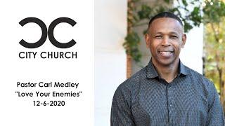 Carl Medley I City Church I 12-6-20