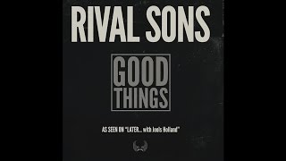 Rival Sons - Good Things (Radio Edit)