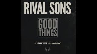 Rival Sons - Good Things (Radio Edit)