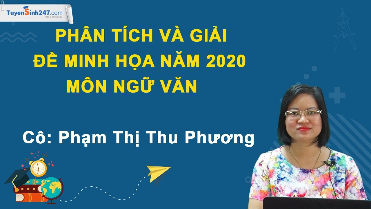Phân tích và chữa đề minh họa năm 2020 môn Ngữ Văn - Cô Phạm Thị Thu phương