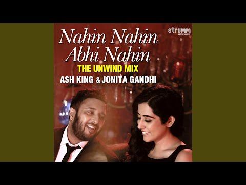 Nahin Nahin Abhi Nahin (The Unwind Mix)