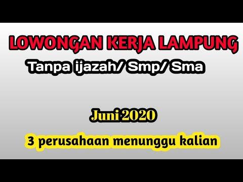 Lowongan Kerja Lampung Tanpa Ijazah Smp Sma S1 Juni 2020 Youtube