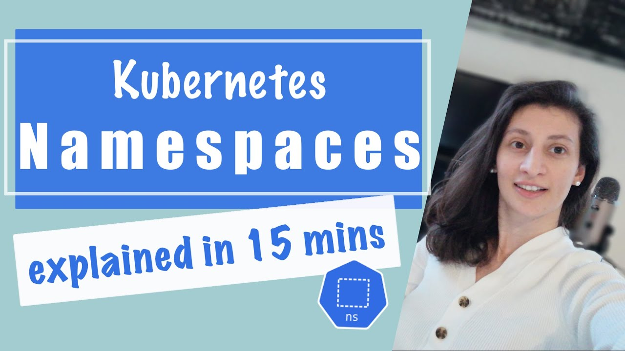 Kubernetes Namespaces Explained in 15 mins | Kubernetes ...