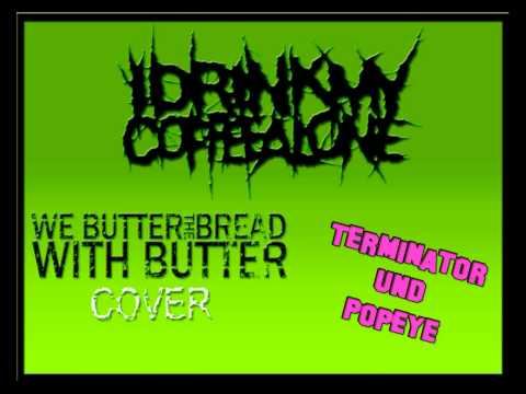 I Drink My Coffee Alone - Terminator und Popeye (We Butter The Bread With Butter music cover) mp3