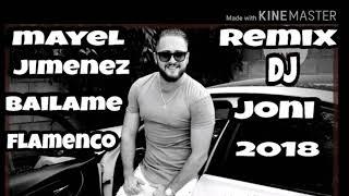 MAYEL JIMENEZ BAILAME FLAMENCO REMIX DJ JONI 2018