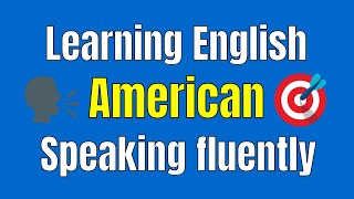 Learning English American Speaking fluently ★ You can Speaking English Like a Native Speaker ✔