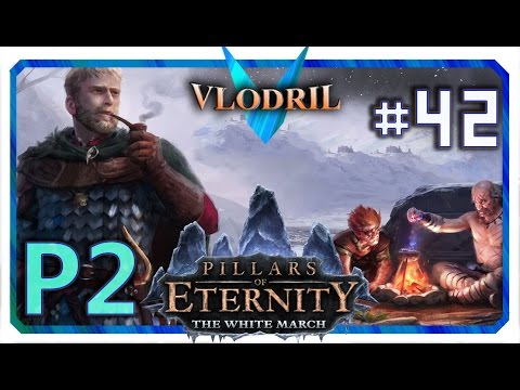 The White March Expansion P2 - Lets Play Pillars of Eternity Part 42 . Full release Gameplay |